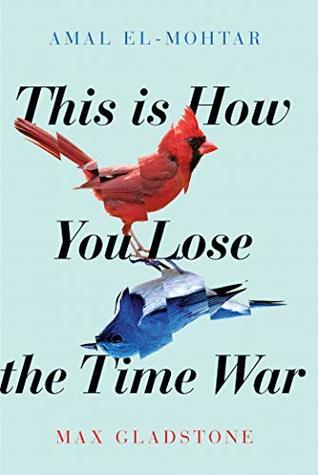 This is How You Lose the Time War by Max Gladstone