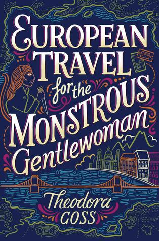European Travel for the Monstrous Gentlewoman by Theadora Goss